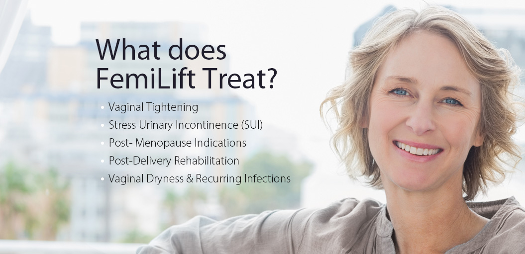 What does FemiLift Treat? Vaginal Tightening, Stress Urinary Incontinence (SUI) ....